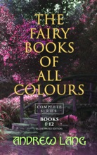 The Fairy Books Of All Colours - Complete Series: Books 1-12 (Illustrated Edition)