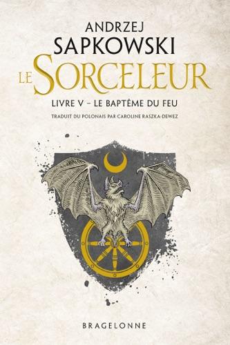 Andrzej Sapkowski - The Witcher : Le Baptême du feu