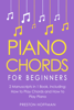 Preston Hoffman - Piano Chords: For Beginners - Bundle - The Only 2 Books You Need to Learn Chords for Piano, Piano Chord Theory and Piano Chord Progressions Today  artwork