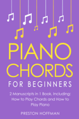 Piano Chords: For Beginners - Bundle - The Only 2 Books You Need to Learn Chords for Piano, Piano Chord Theory and Piano Chord Progressions Today