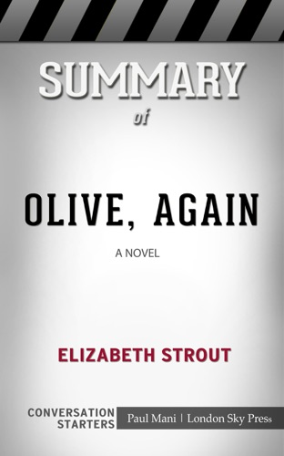 Paul Mani - Summary of Olive, Again: A Novel by Elizabeth Strout: Conversation Starters