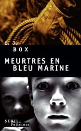Meurtres en bleu marine - C. J. Box by  C. J. Box PDF Download