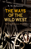 THE WAYS OF THE WILD WEST – The Best Ballantyne Westerns
