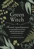 Green Witch. Полный путеводитель по природной магии трав, цветов, эфирных масел и многому другому - Эрин Мёрфи-Хискок & М. Быкова