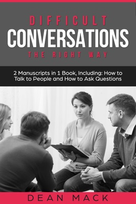 Difficult Conversations: The Right Way - Bundle - The Only 2 Books You Need to Master Though Conversations, Difficult People and Fierce Conversations Today