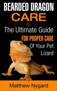 Bearded Dragon Care: The Ultimate Guide for Proper Care of Your Pet Lizard Book Cover
