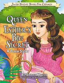 Queen Esther S Big Secret A Purim Story Jewish Holiday Books For Children