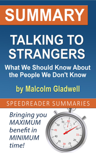 Summary of Talking to Strangers: What We Should Know About the People We Don't Know by Malcolm Gladwell Book Cover
