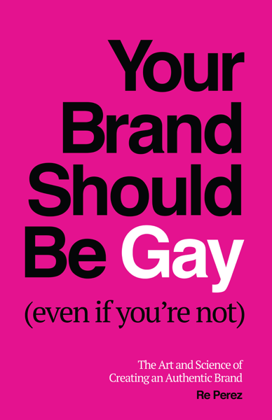 Your Brand Should Be Gay (Even If You're Not)