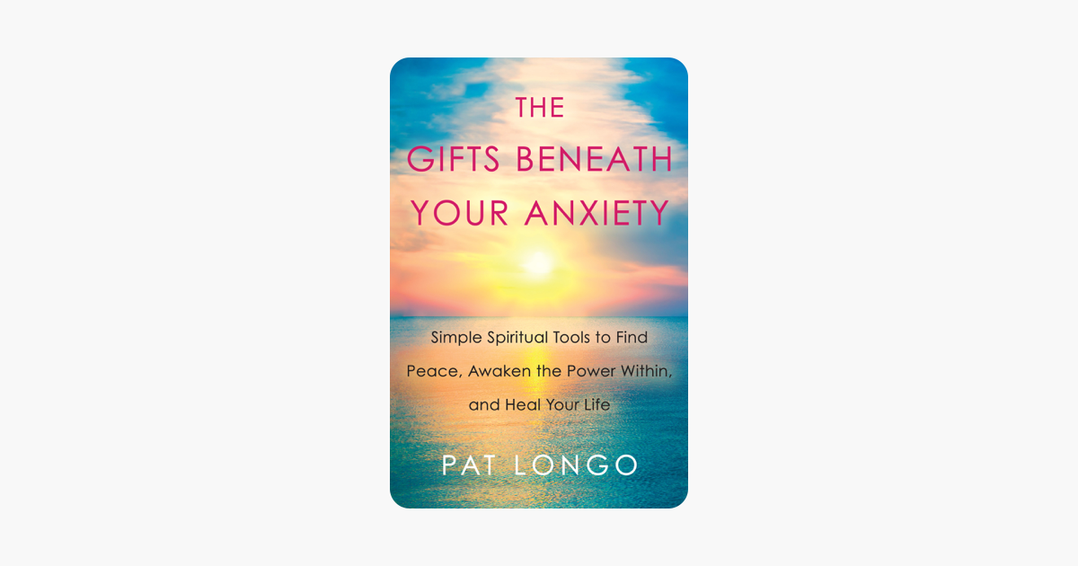 The Gifts Beneath Your Anxiety - Pat Longo