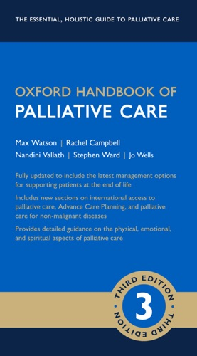 Max Watson, Stephen Ward, Nandini Vallath, Jo Wells & Rachel Campbell - Oxford Handbook of Palliative Care