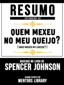 Resumo Estendido De Quem Mexeu No Meu Queijo? (Who Moved My Cheese?) - Baseado No Livro De Spencer Johnson Capa de livro