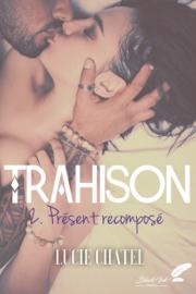 Trahison, tome 2 : Présent recomposé Par Trahison, tome 2 : Présent recomposé