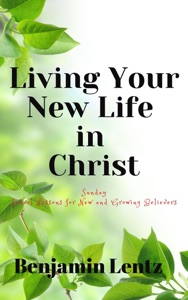 Living Your New Life in Christ: Sunday School Lessons for New and Growing Believers Book Cover