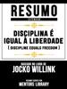 Disciplina É Igual À Liberdade (Discipline Equals Freedom) - Resumo Estendido Baseado No Livro De Jocko Willink