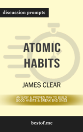 Atomic Habits: An Easy & Proven Way to Build Good Habits & Break Bad Ones by James Clear (Discussion Prompts)