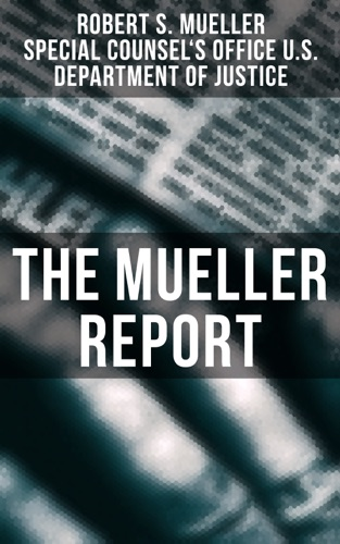 The Mueller Report - Robert S. Mueller & Special Counsel's Office U.S. Department of Justice - Robert S. Mueller & Special Counsel's Office U.S. Department of Justice
