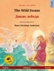 The Wild Swans – Дикие лебеди (English – Russian). Bilingual children's book based on a fairy tale by Hans Christian Andersen