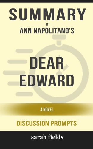 Sarah Fields - Summary of Dear Edward: A Novel by Ann Napolitano (Discussion Prompts)