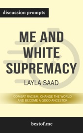 Me And White Supremacy Combat Racism Change The World And Become A Good Ancestor By Layla Saad Discussion Prompts