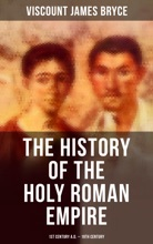 The History Of The Holy Roman Empire: 1st Century A.D. - 19th Century