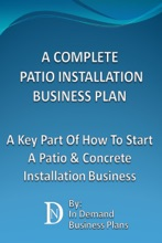 A Complete Patio Installation Business Plan: A Key Part Of How To Start A Patio & Concrete Installation Business