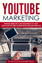 YouTube Marketing: Comprehensive Beginners Guide to Learn YouTube Marketing, Tips & Secrets to Growth Hacking Your Channel and Building Profitable Passive Income Business Online