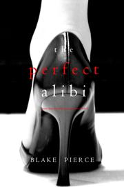 The Perfect Alibi (A Jessie Hunt Psychological Suspense Thriller—Book Eight)
