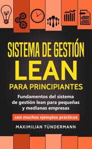 Sistema de gestión lean para principiantes: Fundamentos del sistema de gestión lean para pequeñas y medianas empresas - con muchos ejemplos prácticos Book Cover