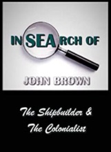 In Search Of John Brown - The Shipbuilder & The Colonialist