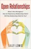 Open Relationships What Is Non-Monogamy? How Do Polyamorous Relationships Work? Will Poly Relationships Work for You? Book Cover