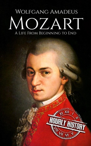 Hourly History - Wolfgang Amadeus Mozart: A Life From Beginning to End