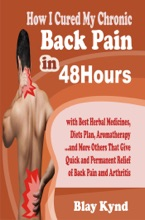 How I Cured My Chronic Back Pain in 48Hours: with Best Herbal Medicines, Diets Plan, Aromatherapy…and Many Others That Give Quick and Permanent Relief of Back Pain