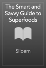 The Smart And Savvy Guide To Superfoods