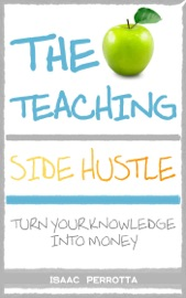 The Teaching Side Hustle Turn Your Knowledge Into Money