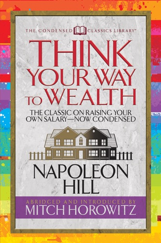 Napoleon Hill & Mitch Horowitz - Think Your Way to Wealth (Condensed Classics)