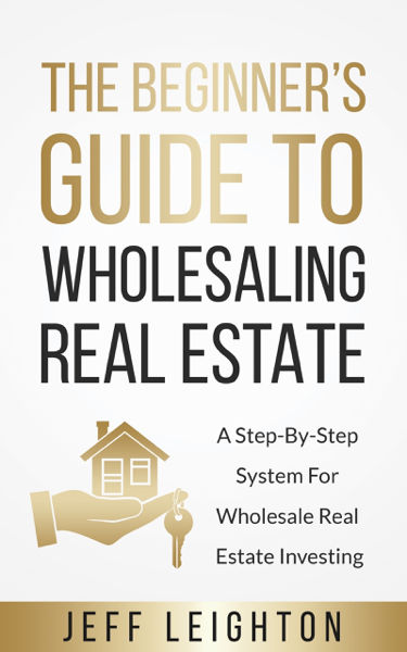 The Beginner's Guide To Wholesaling Real Estate