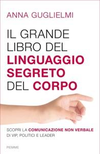 Il grande libro del linguaggio segreto del corpo da Anna Guglielmi