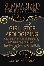 Girl Stop Apologizing Summarized For Busy People A Shame Free Plan For Embracing And Achieving Your Goals Based On The Book By Rachel Hollis