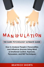Manipulation The Dark Psychology Ultimate Guide How To Analyze People S Personalities And Influence Anyone Using Mind Emotional Control Hypnosis Persuasion And Nlp Techniques
