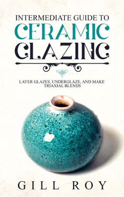 Intermediate Guide to Ceramic Glazing: Layer Glazes, Underglaze, and Make Triaxial Blends