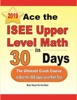Ace The ISEE Upper Level Math In 30 Days: The Ultimate Crash Course To Beat The ISEE Upper Level Math Test