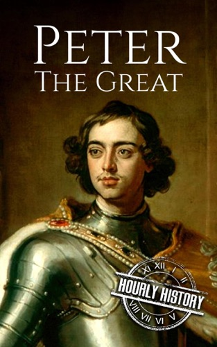 Hourly History - Peter the Great: A Life From Beginning to End