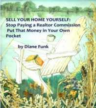 Sell Your Home Yourself: Stop Paying A Realtor Commission And Put That Money In Your Own Pocket
