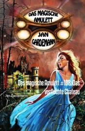 Download and Read Online Das magische Amulett #108: Das verfluchte Chateau