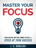 Master Your Focus: Focus on What Matters, Ignore the Rest, & Speed up Your Success