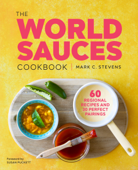 The World Sauces Cookbook: 60 Regional Recipes and 30 Perfect Pairings - Mark Stevens Cover Art