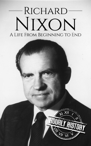 Hourly History - Richard Nixon: A Life From Beginning to End