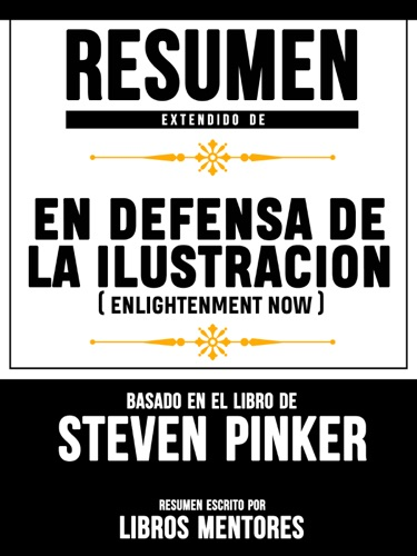 Libros Mentores - Resumen De En Defensa De La Ilustracion (Enlightenment Now) – Basado En El Libro De Steven Pinker