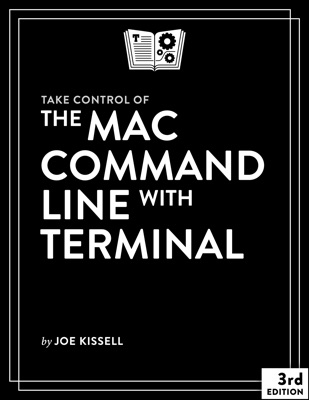 Take Control of the Mac Command Line with Terminal, Third Edition